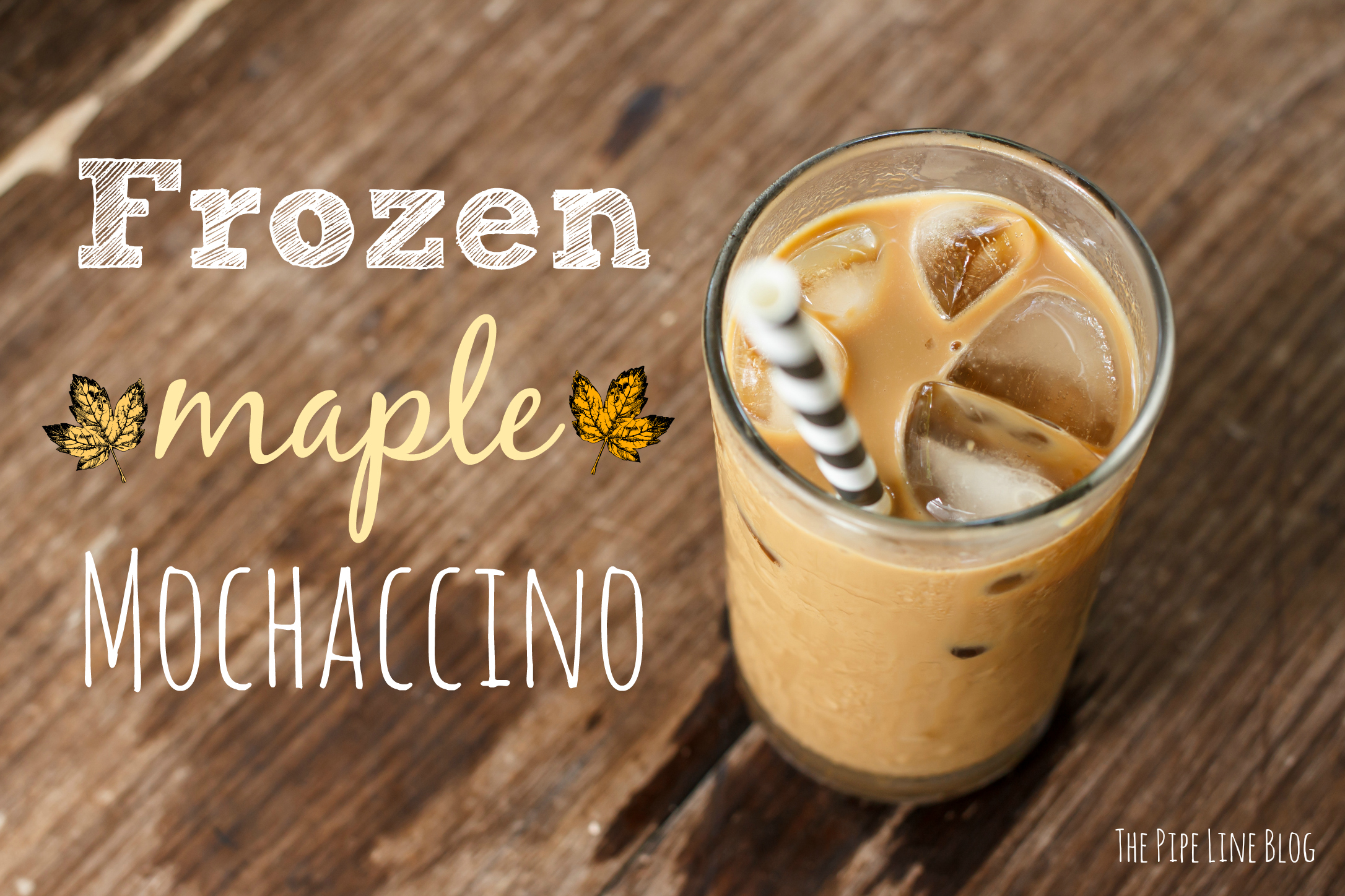 Piping Rock - The Pipe Line - Frozen Maple Mochaccino Recipe