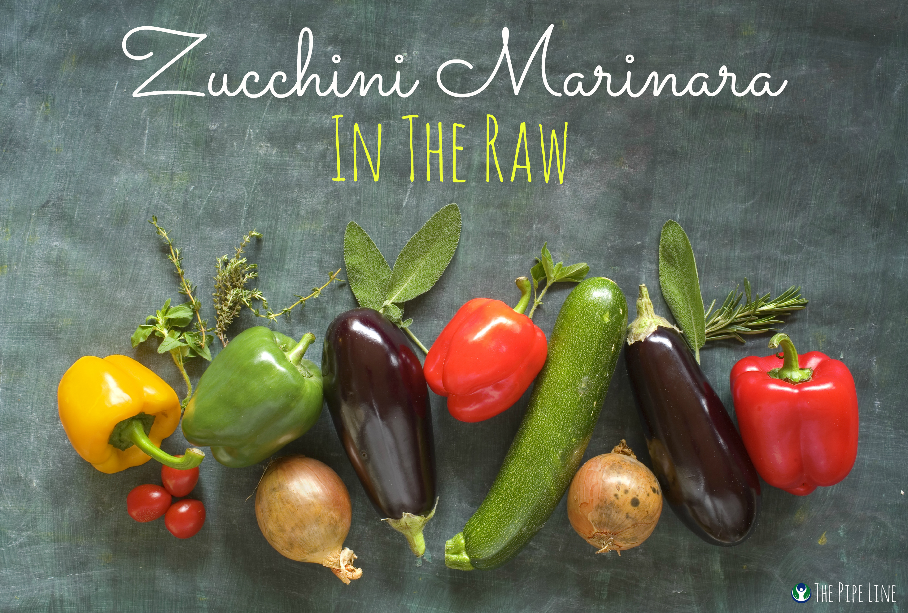Piping Rock - The Pipe Line - Zucchini Marinara in the Raw - Julie's Kitchen - Vegan Recipe