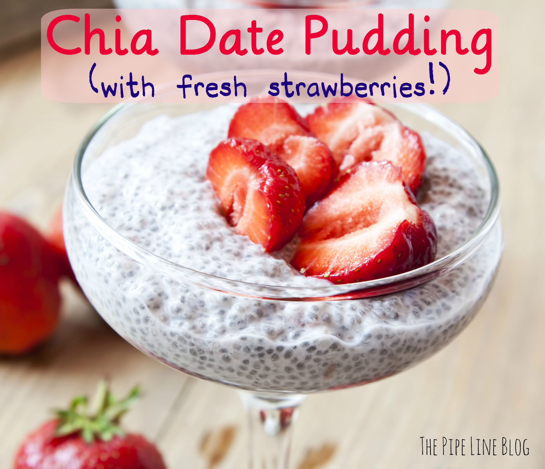 Piping Rock - The Pipe Line - Chia Date Pudding with Strawberries