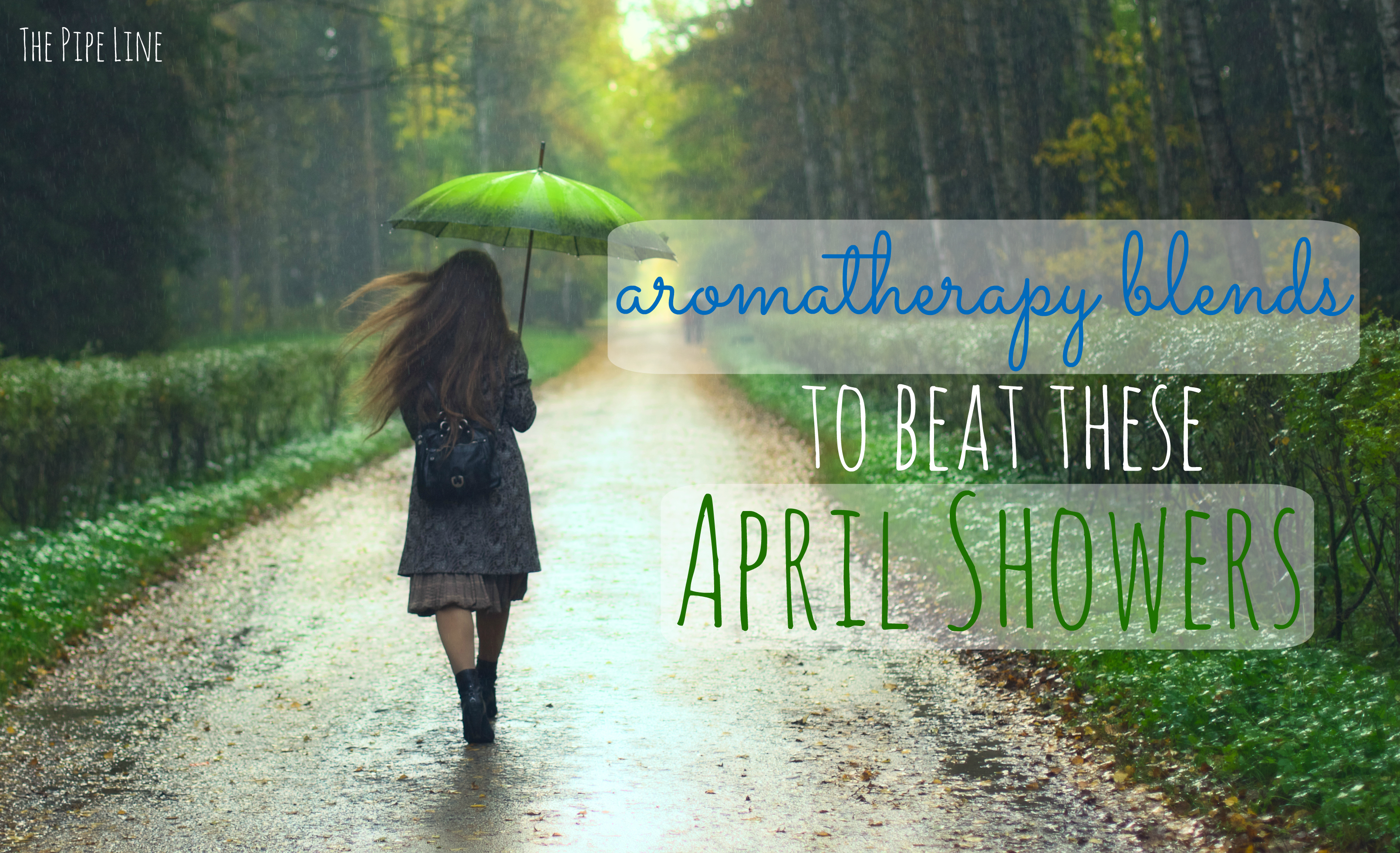 Piping Rock - The Pipe Line - Aromatherapy Blends to Beat These April Showers