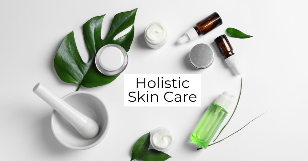 Holistic Skin Care Products
